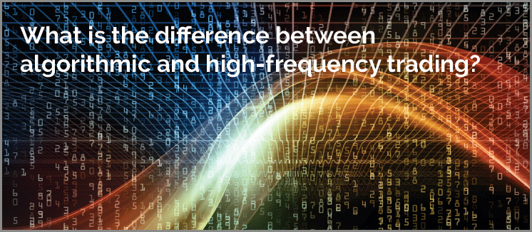 what-is-the-difference-between-algorithmic-and-high-frequency-tradin